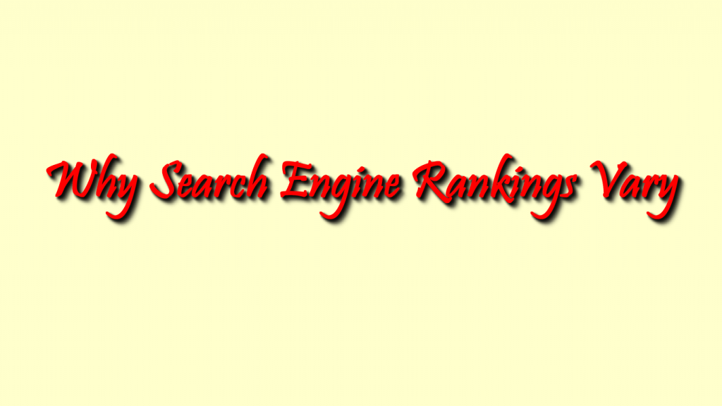 Here are the reasons why search engine ranking variations occur