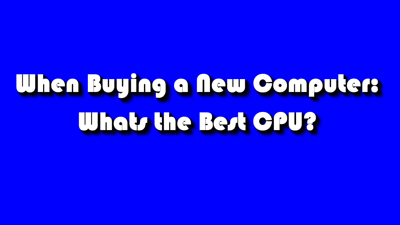 Why you Should Buy a Computer with the Right Processor