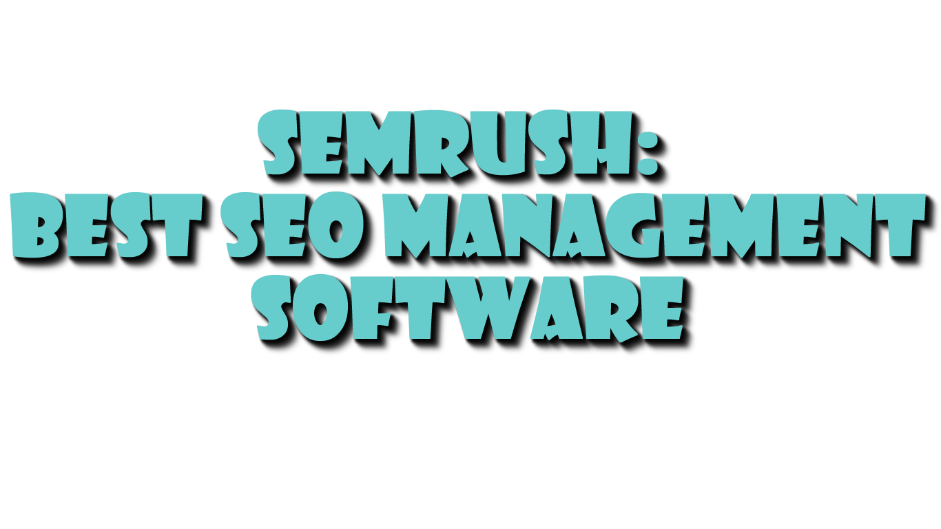 SEO Management at its Best with SEMrush